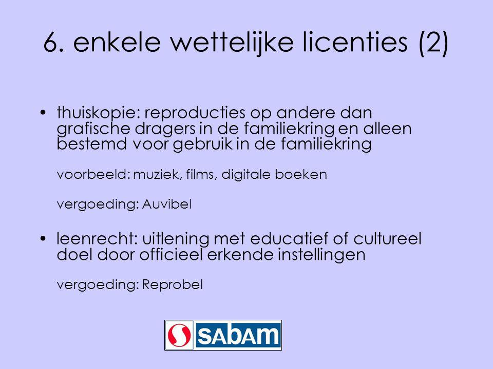 6. enkele wettelijke licenties (2) •thuiskopie: reproducties op andere dan grafische dragers in de familiekring en alleen bestemd voor gebruik in de f