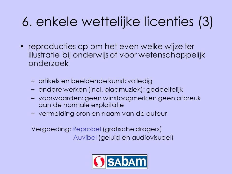 6. enkele wettelijke licenties (3) •reproducties op om het even welke wijze ter illustratie bij onderwijs of voor wetenschappelijk onderzoek –artikels