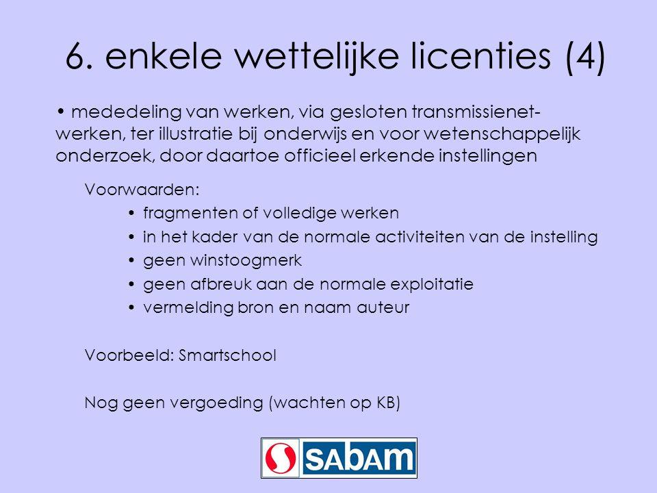 6. enkele wettelijke licenties (4) • mededeling van werken, via gesloten transmissienet- werken, ter illustratie bij onderwijs en voor wetenschappelij