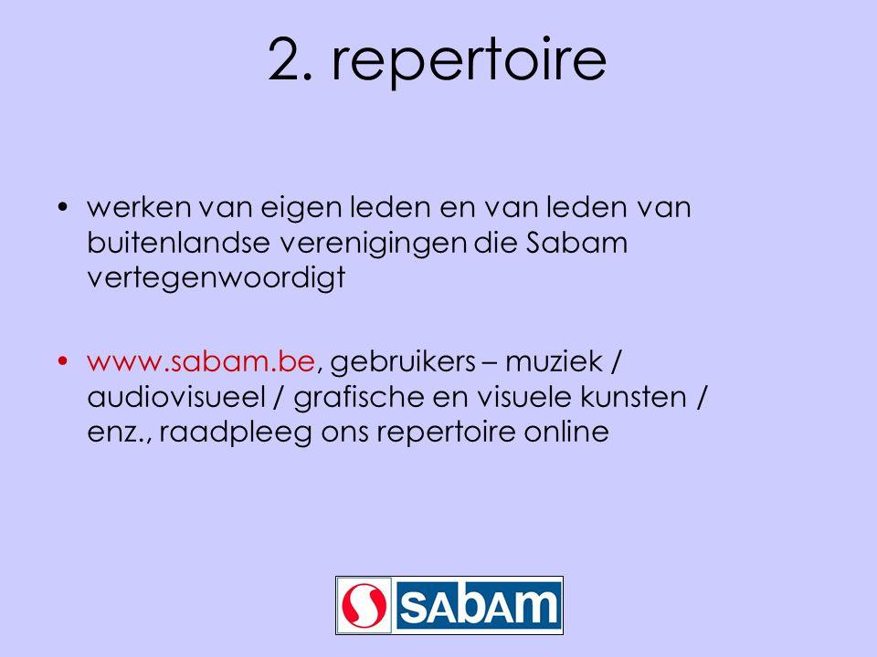 2. repertoire •werken van eigen leden en van leden van buitenlandse verenigingen die Sabam vertegenwoordigt •www.sabam.be, gebruikers – muziek / audio
