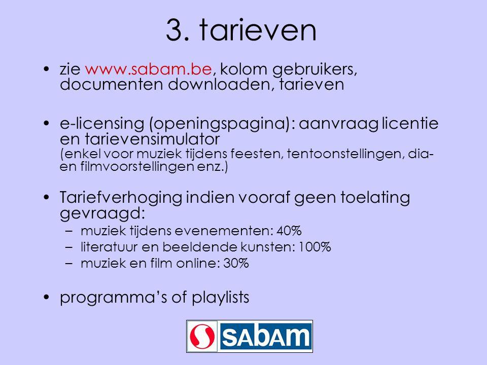 3. tarieven •zie www.sabam.be, kolom gebruikers, documenten downloaden, tarieven •e-licensing (openingspagina): aanvraag licentie en tarievensimulator
