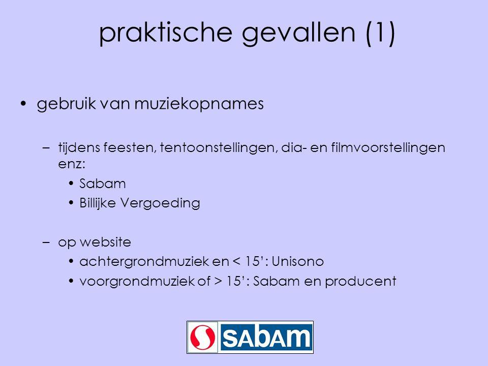 praktische gevallen (1) •gebruik van muziekopnames –tijdens feesten, tentoonstellingen, dia- en filmvoorstellingen enz: •Sabam •Billijke Vergoeding –op website •achtergrondmuziek en < 15': Unisono •voorgrondmuziek of > 15': Sabam en producent