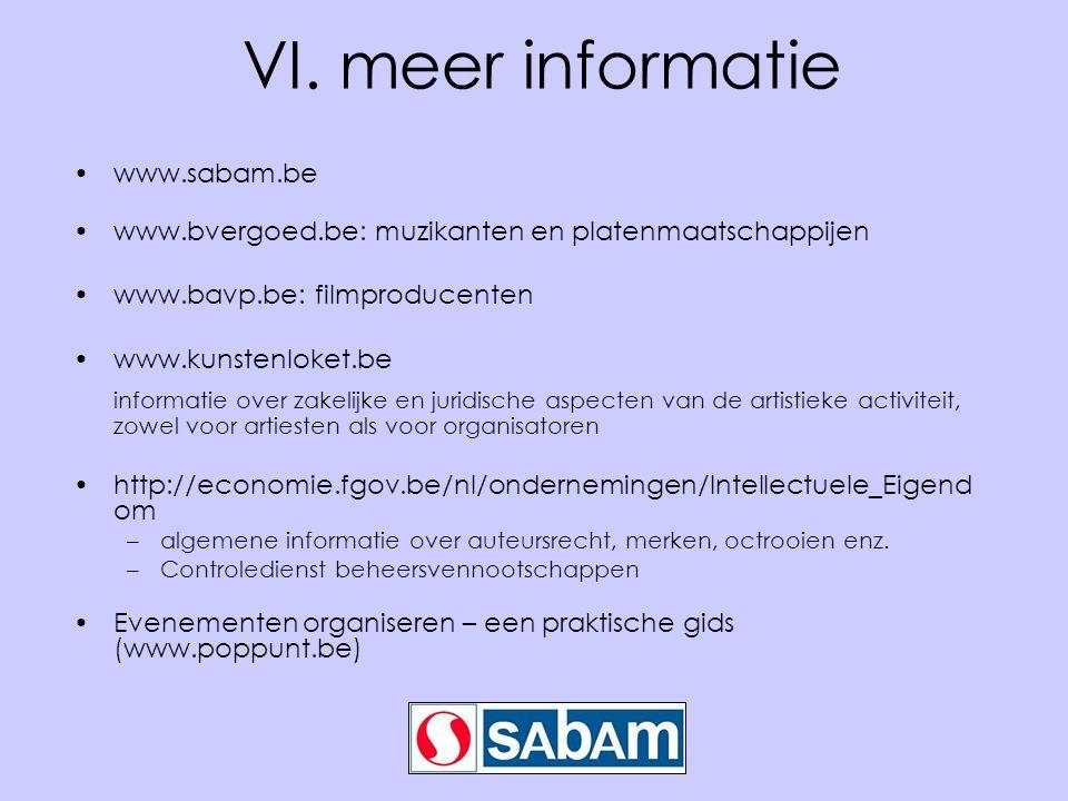 VI. meer informatie •www.sabam.be •www.bvergoed.be: muzikanten en platenmaatschappijen •www.bavp.be: filmproducenten •www.kunstenloket.be informatie o