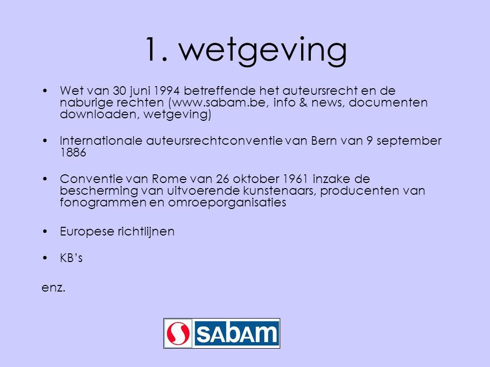 1. wetgeving •Wet van 30 juni 1994 betreffende het auteursrecht en de naburige rechten (www.sabam.be, info & news, documenten downloaden, wetgeving) •