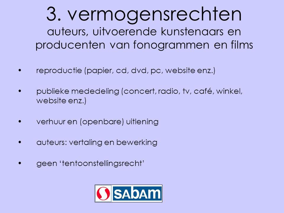 3. vermogensrechten auteurs, uitvoerende kunstenaars en producenten van fonogrammen en films •reproductie (papier, cd, dvd, pc, website enz.) •publiek