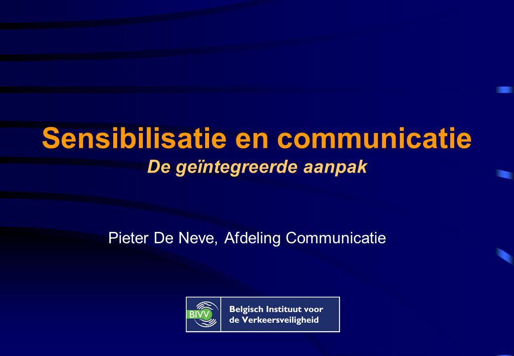 Sensibilisatie en communicatie De geïntegreerde aanpak Pieter De Neve, Afdeling Communicatie