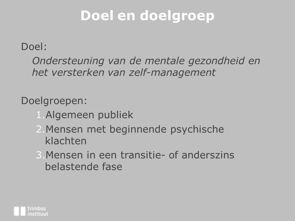 Doel en doelgroep Doel: Ondersteuning van de mentale gezondheid en het versterken van zelf-management Doelgroepen: 1.Algemeen publiek 2.Mensen met beg