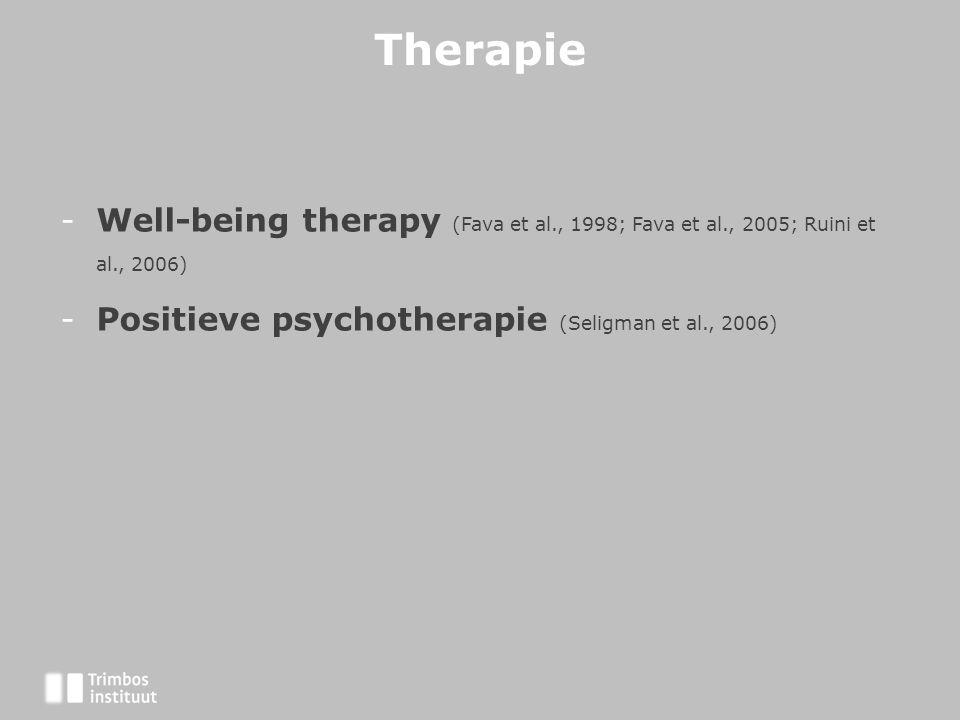 Therapie -Well-being therapy (Fava et al., 1998; Fava et al., 2005; Ruini et al., 2006) -Positieve psychotherapie (Seligman et al., 2006)
