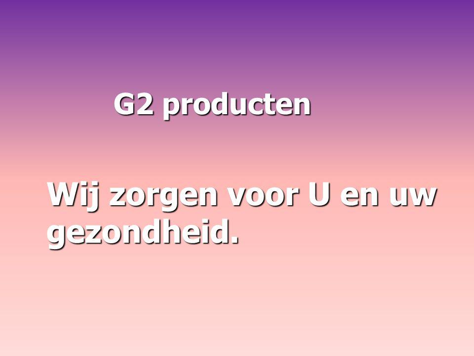 G2 producten G2 producten Wij zorgen voor U en uw gezondheid.