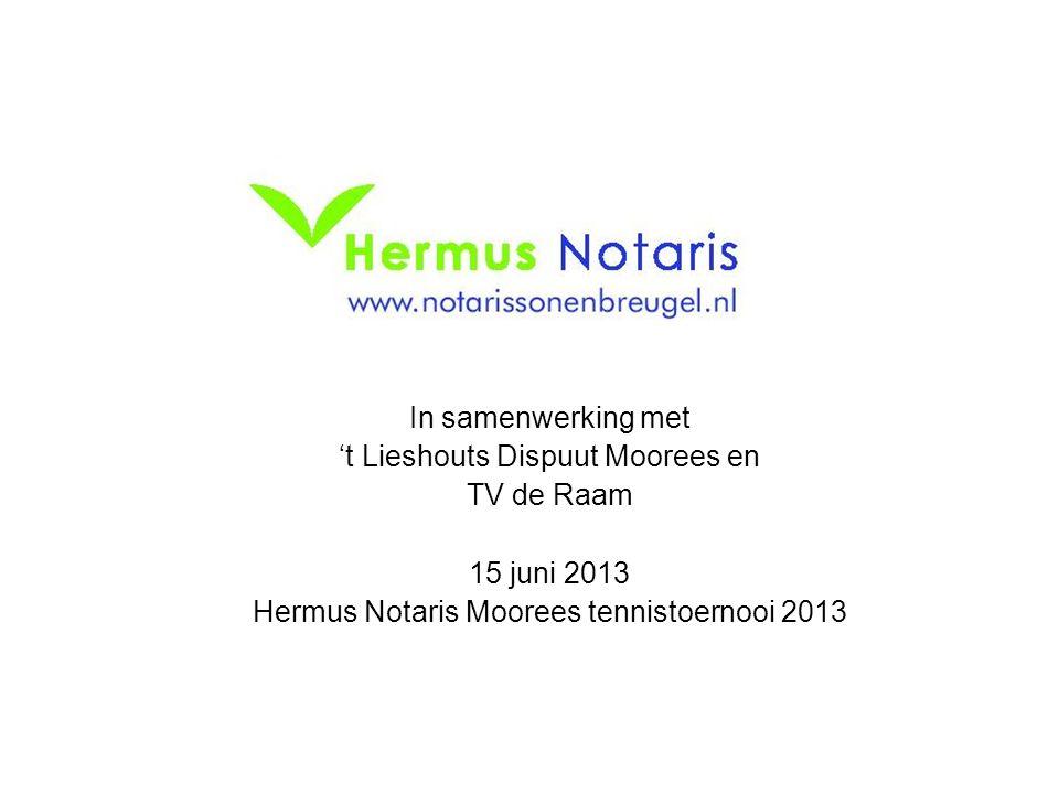 In samenwerking met 't Lieshouts Dispuut Moorees en TV de Raam 15 juni 2013 Hermus Notaris Moorees tennistoernooi 2013
