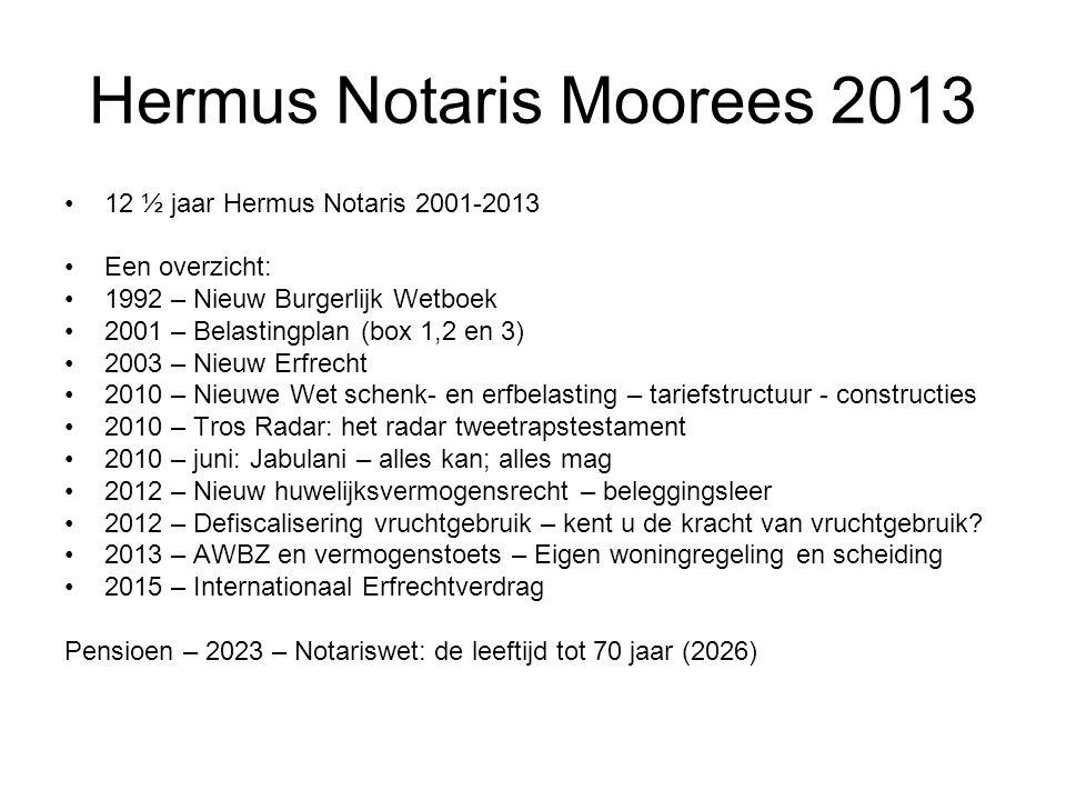 Hermus Notaris Moorees 2013 •12 ½ jaar Hermus Notaris 2001-2013 •Een overzicht: •1992 – Nieuw Burgerlijk Wetboek •2001 – Belastingplan (box 1,2 en 3)