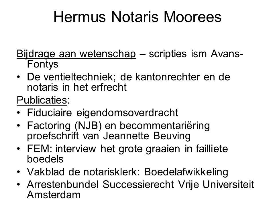 Hermus Notaris Moorees Bijdrage aan wetenschap – scripties ism Avans- Fontys •De ventieltechniek; de kantonrechter en de notaris in het erfrecht Publi