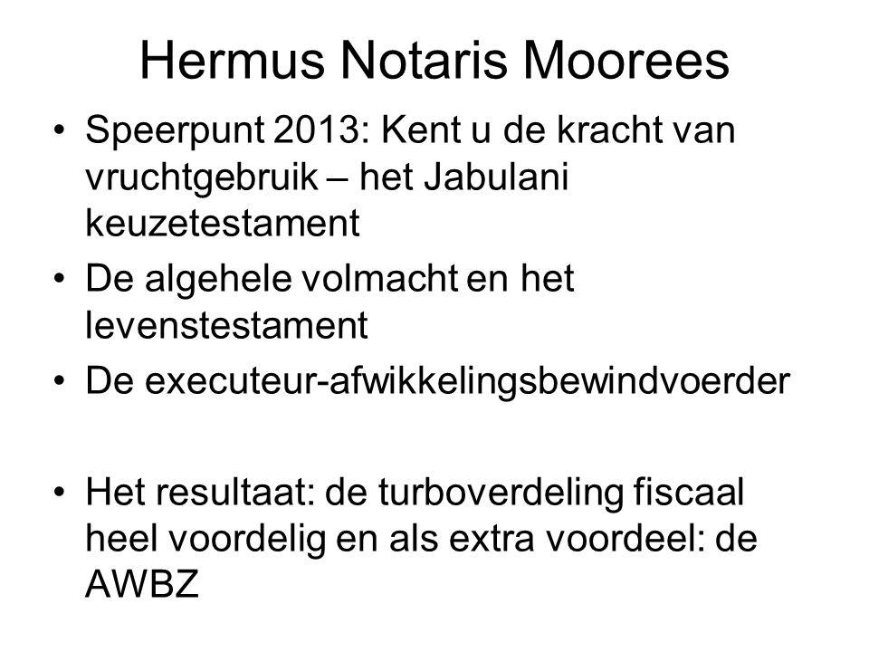 Hermus Notaris Moorees •Speerpunt 2013: Kent u de kracht van vruchtgebruik – het Jabulani keuzetestament •De algehele volmacht en het levenstestament