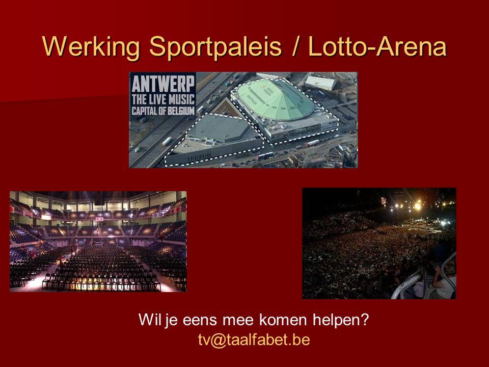 Werking Sportpaleis / Lotto-Arena Wil je eens mee komen helpen? tv@taalfabet.be