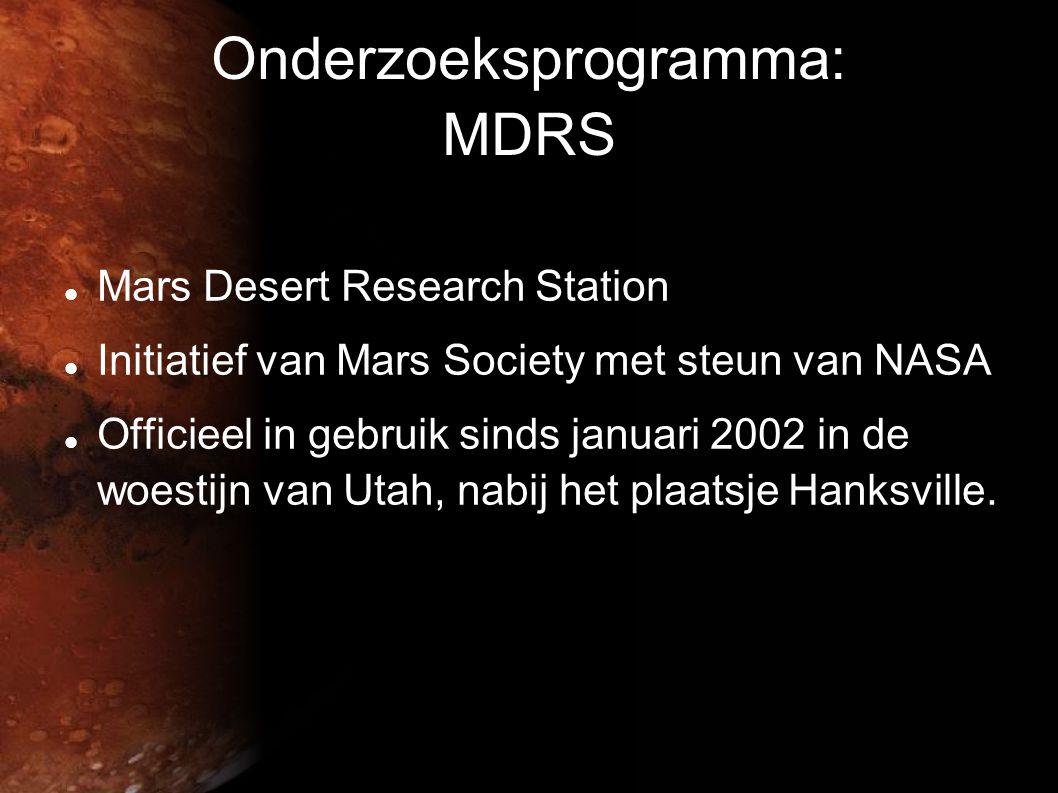 Onderzoeksprogramma: MDRS  Mars Desert Research Station  Initiatief van Mars Society met steun van NASA  Officieel in gebruik sinds januari 2002 in de woestijn van Utah, nabij het plaatsje Hanksville.