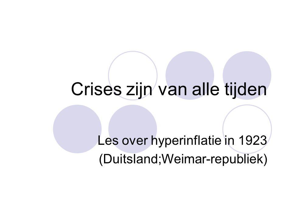 Crises zijn van alle tijden Les over hyperinflatie in 1923 (Duitsland;Weimar-republiek)