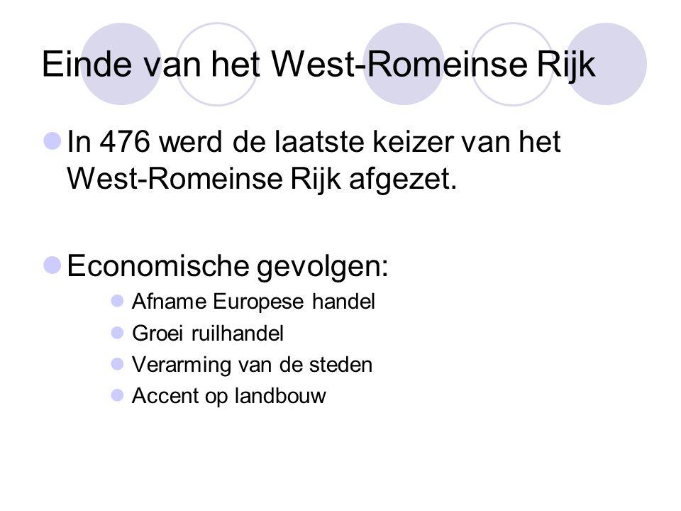 Einde van het West-Romeinse Rijk  In 476 werd de laatste keizer van het West-Romeinse Rijk afgezet.  Economische gevolgen:  Afname Europese handel