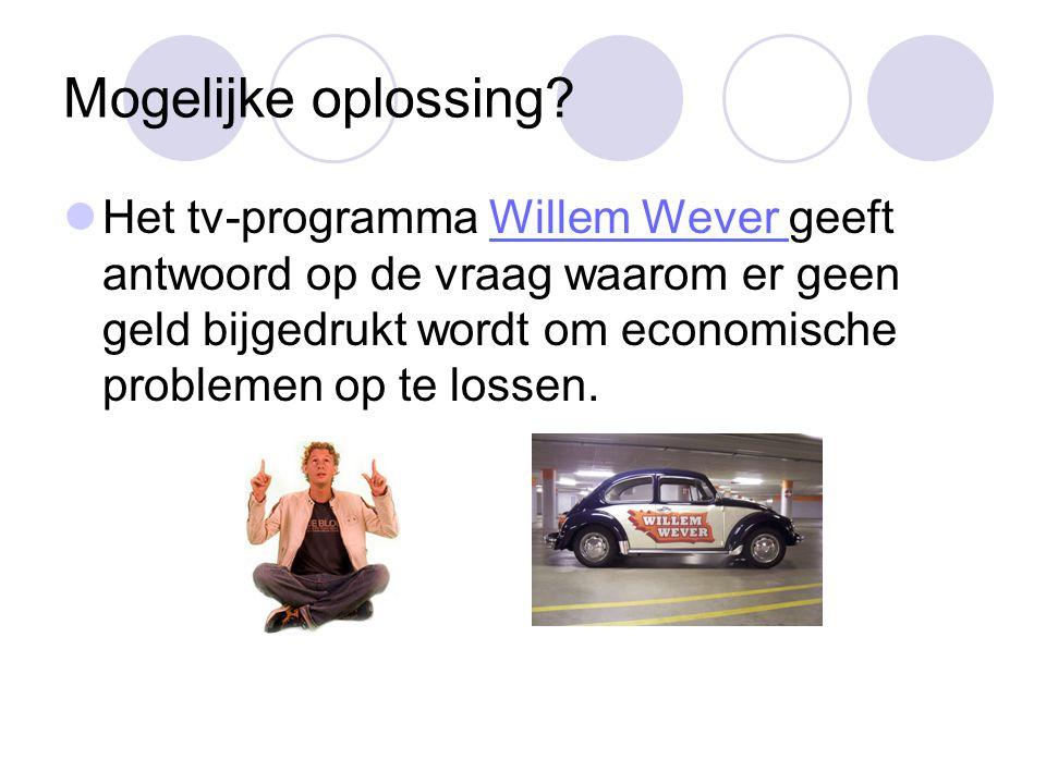 Mogelijke oplossing?  Het tv-programma Willem Wever geeft antwoord op de vraag waarom er geen geld bijgedrukt wordt om economische problemen op te lo