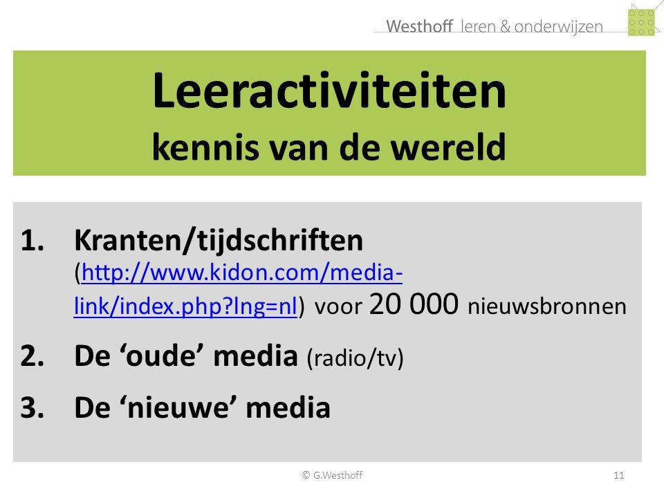© G.Westhoff11 Leeractiviteiten kennis van de wereld 1.Kranten/tijdschriften (http://www.kidon.com/media- link/index.php?lng=nl) voor 20 000 nieuwsbro