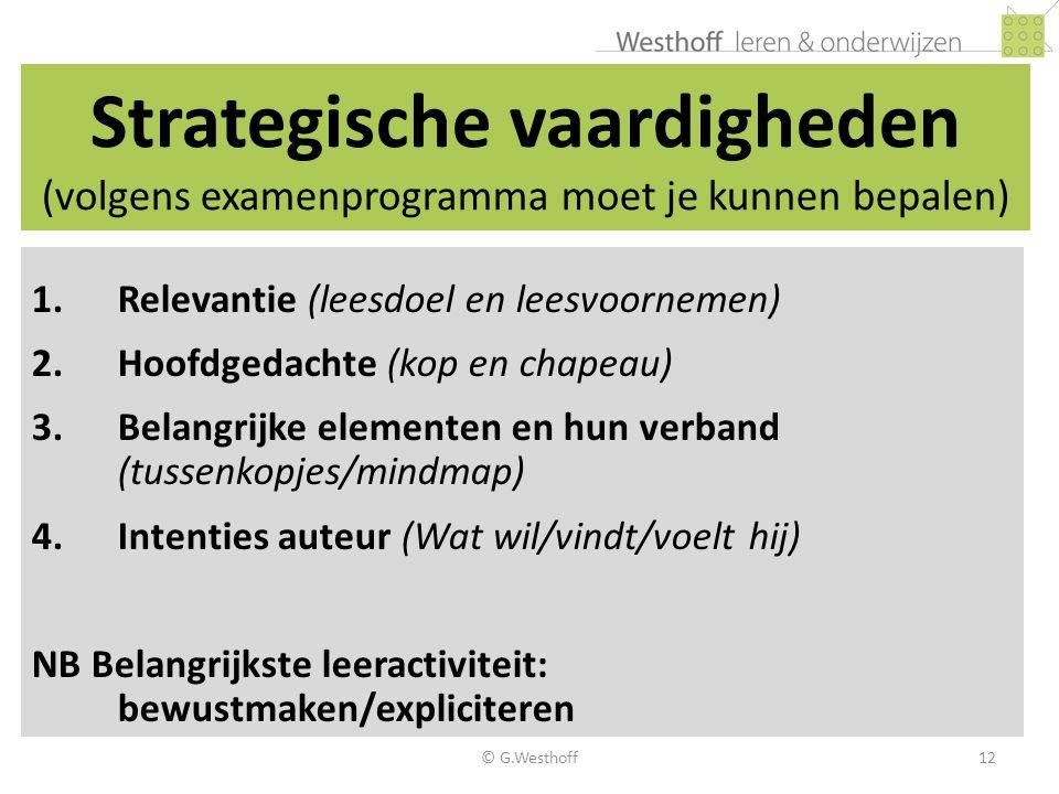 © G.Westhoff12 Strategische vaardigheden (volgens examenprogramma moet je kunnen bepalen) 1.Relevantie (leesdoel en leesvoornemen) 2.Hoofdgedachte (ko