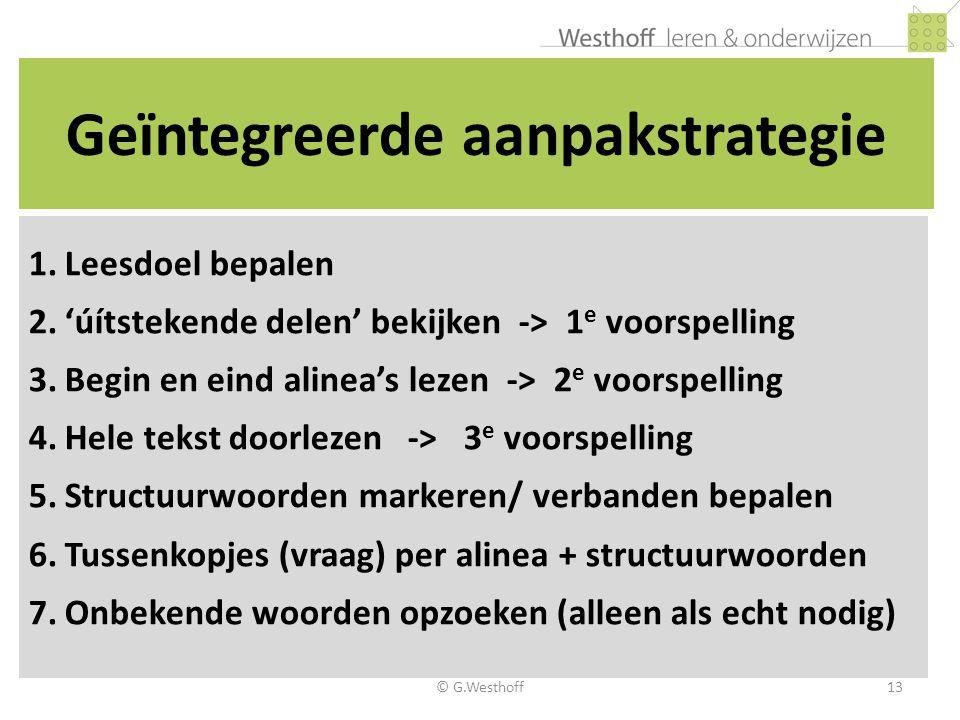 © G.Westhoff13 Geïntegreerde aanpakstrategie 1.Leesdoel bepalen 2.'úítstekende delen' bekijken -> 1 e voorspelling 3.Begin en eind alinea's lezen -> 2