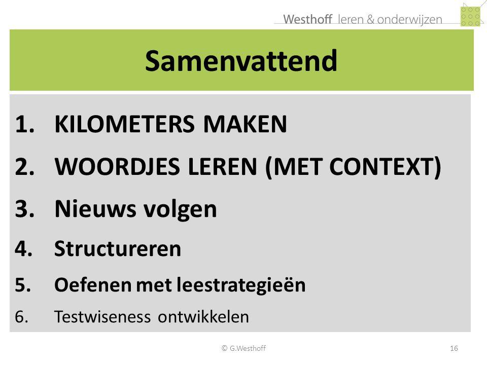 © G.Westhoff16 Samenvattend 1.KILOMETERS MAKEN 2.WOORDJES LEREN (MET CONTEXT) 3.Nieuws volgen 4.Structureren 5.Oefenen met leestrategieën 6.Testwisene