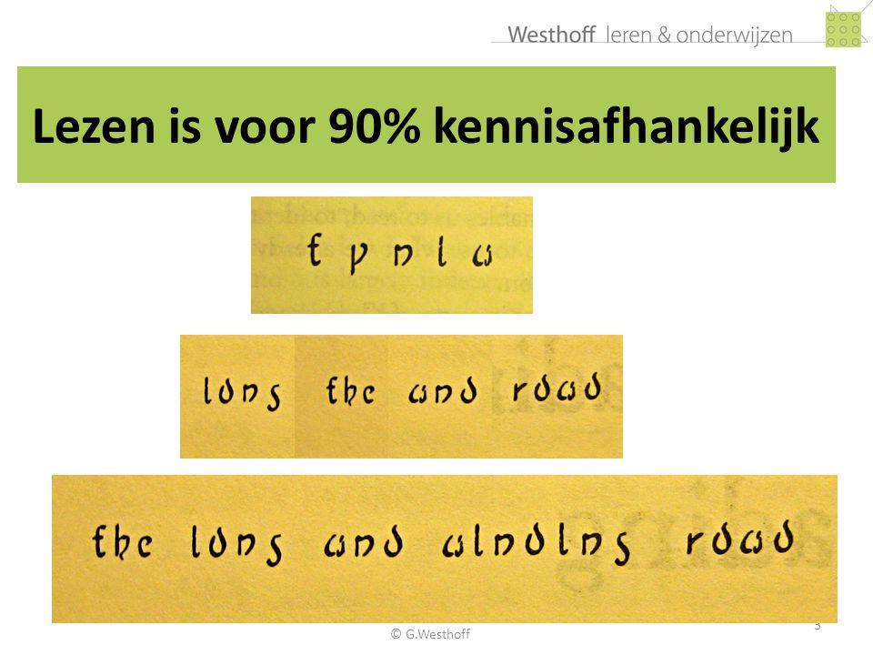 © G.Westhoff4 Kennisgebieden 1.Woordenschat inclusief contexten 2.Structuren en hun markeerders op alle tekstniveaus