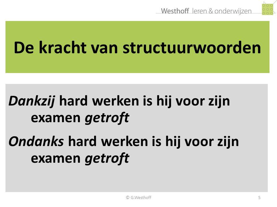 © G.Westhoff6 Kennisgebieden 1.Woordenschat inclusief contexten 2.Structuren en hun markeerders op alle tekstniveaus 3.Kennis van de wereld