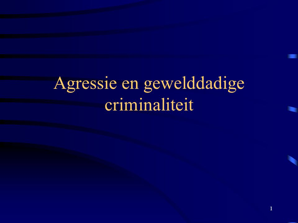 1 Agressie en gewelddadige criminaliteit