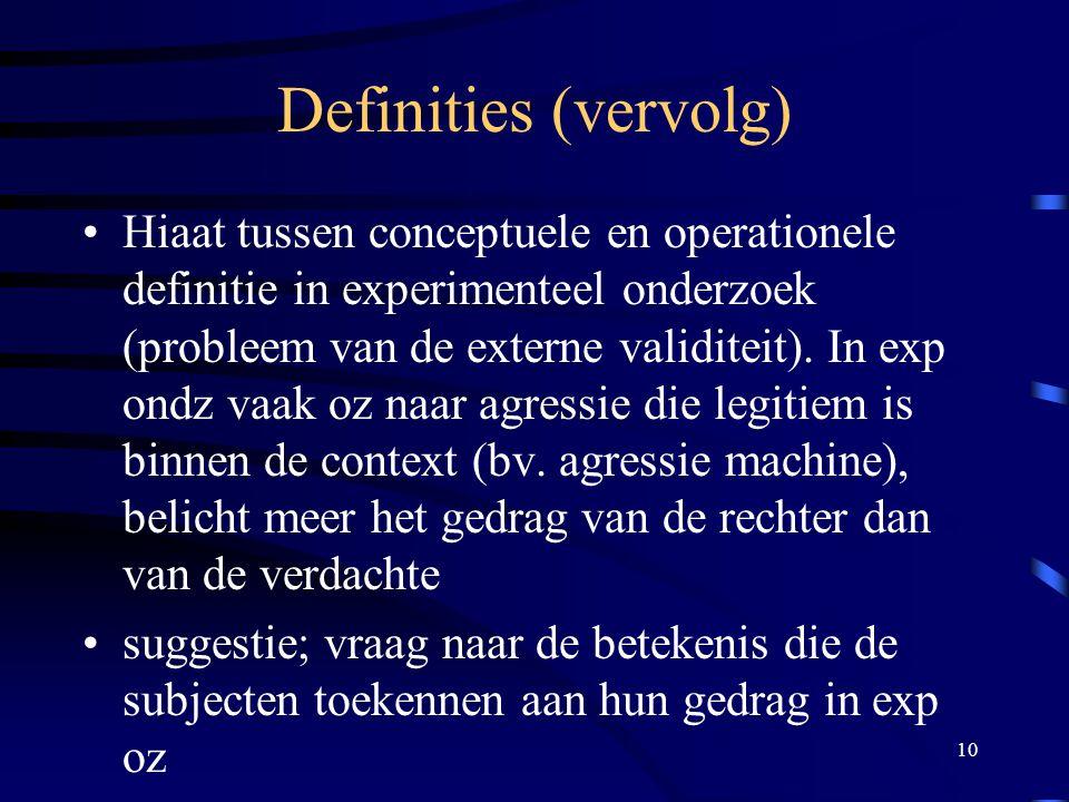 10 Definities (vervolg) •Hiaat tussen conceptuele en operationele definitie in experimenteel onderzoek (probleem van de externe validiteit).