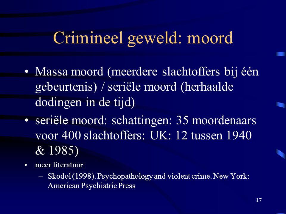 17 Crimineel geweld: moord •Massa moord (meerdere slachtoffers bij één gebeurtenis) / seriële moord (herhaalde dodingen in de tijd) •seriële moord: schattingen: 35 moordenaars voor 400 slachtoffers: UK: 12 tussen 1940 & 1985) •meer literatuur: –Skodol (1998).