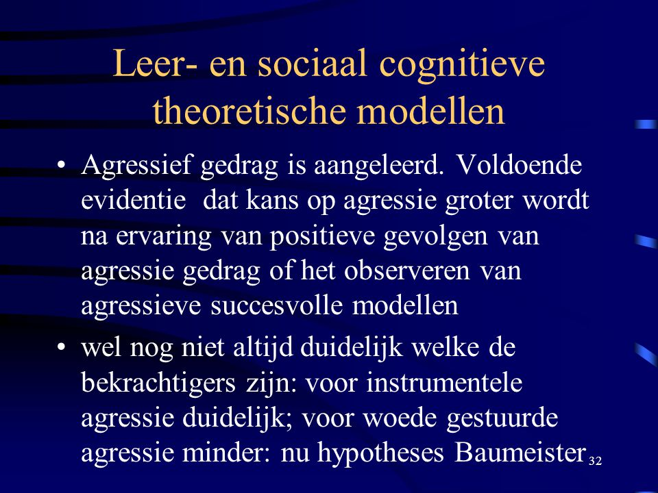 32 Leer- en sociaal cognitieve theoretische modellen •Agressief gedrag is aangeleerd.