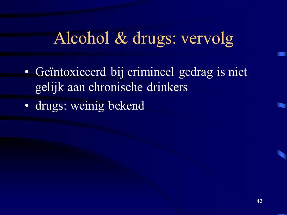 43 Alcohol & drugs: vervolg •Geïntoxiceerd bij crimineel gedrag is niet gelijk aan chronische drinkers •drugs: weinig bekend