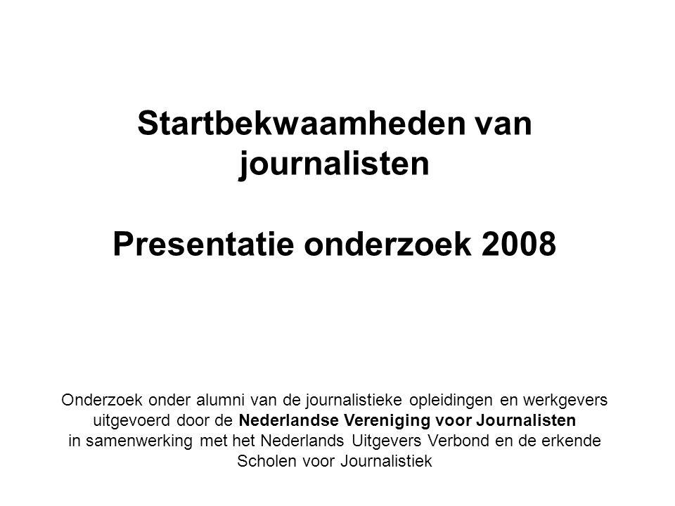 Startbekwaamheden van journalisten Presentatie onderzoek 2008 Onderzoek onder alumni van de journalistieke opleidingen en werkgevers uitgevoerd door de Nederlandse Vereniging voor Journalisten in samenwerking met het Nederlands Uitgevers Verbond en de erkende Scholen voor Journalistiek