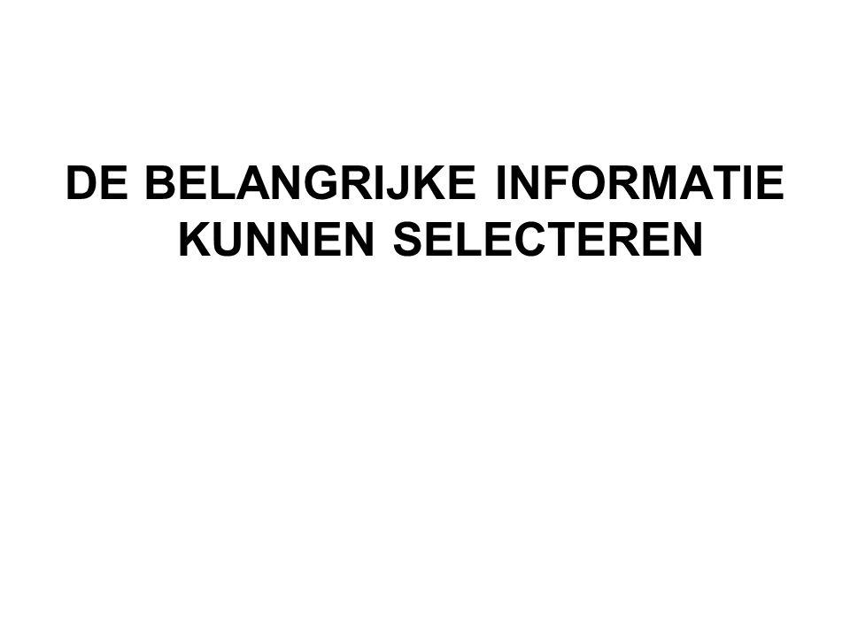 DE BELANGRIJKE INFORMATIE KUNNEN SELECTEREN