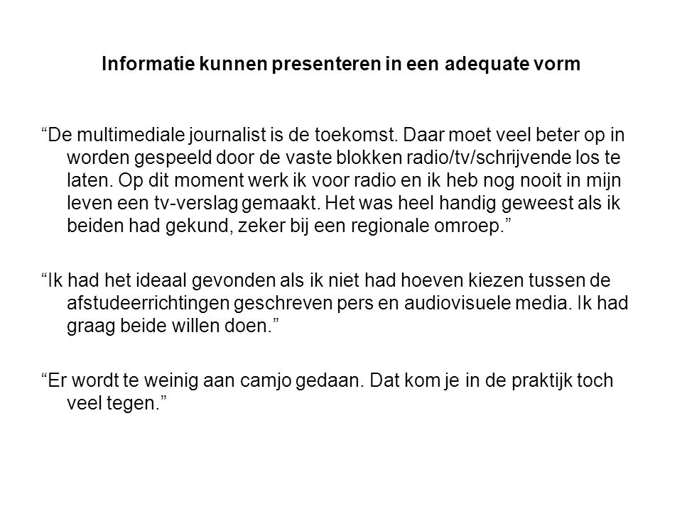 Informatie kunnen presenteren in een adequate vorm De multimediale journalist is de toekomst.