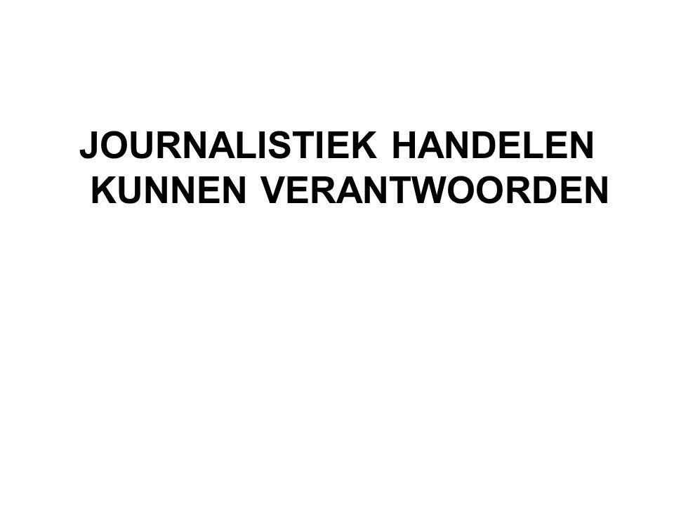 JOURNALISTIEK HANDELEN KUNNEN VERANTWOORDEN