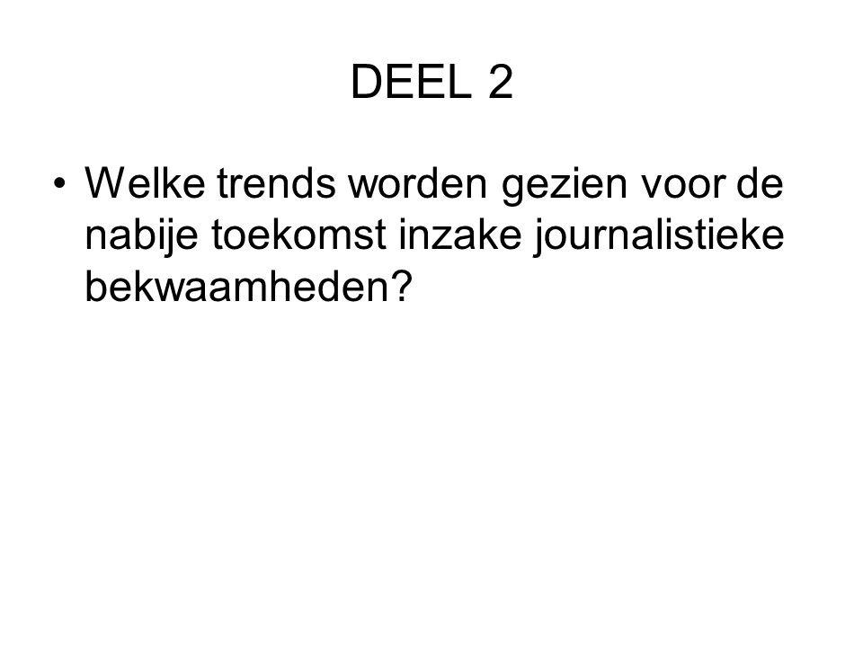 DEEL 2 •Welke trends worden gezien voor de nabije toekomst inzake journalistieke bekwaamheden