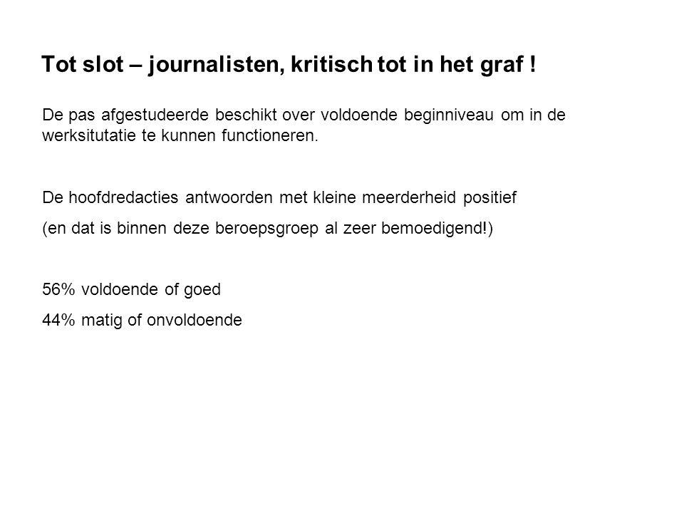 Tot slot – journalisten, kritisch tot in het graf .