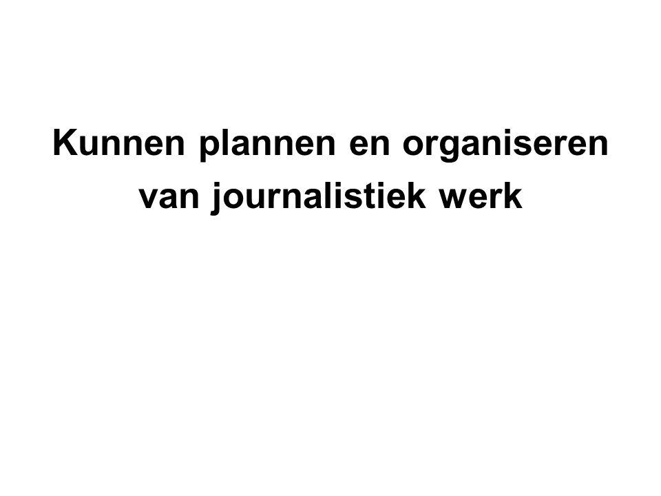 Kunnen plannen en organiseren van journalistiek werk