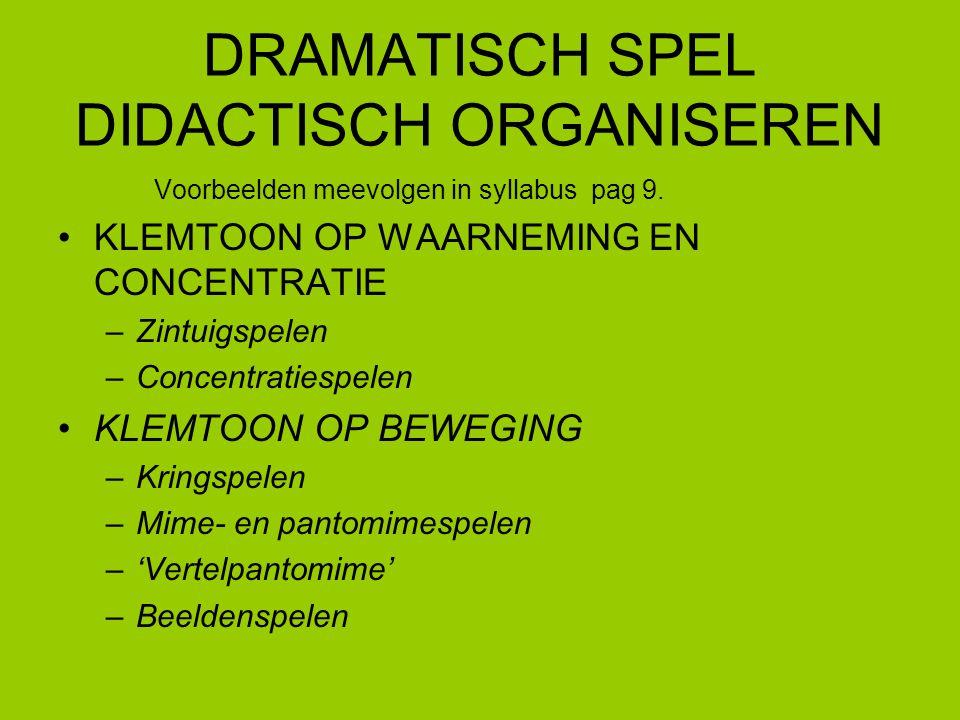 DRAMATISCH SPEL DIDACTISCH ORGANISEREN Voorbeelden meevolgen in syllabus pag 9.