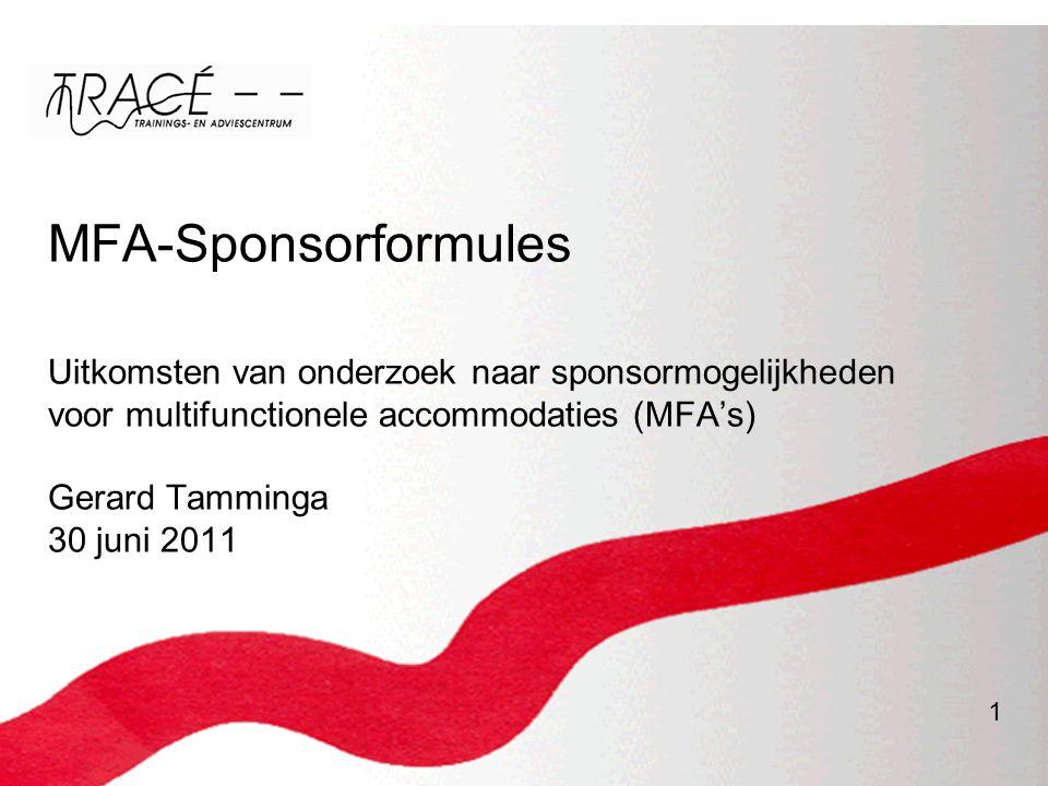 1 MFA-Sponsorformules Uitkomsten van onderzoek naar sponsormogelijkheden voor multifunctionele accommodaties (MFA's) Gerard Tamminga 30 juni 2011