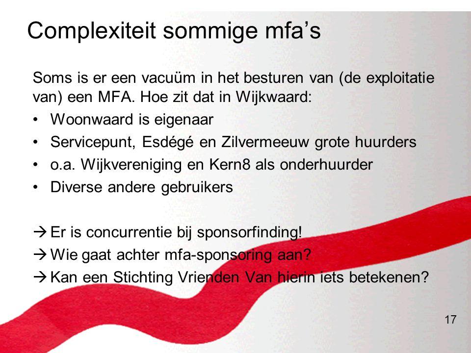 17 Complexiteit sommige mfa's Soms is er een vacuüm in het besturen van (de exploitatie van) een MFA. Hoe zit dat in Wijkwaard: •Woonwaard is eigenaar