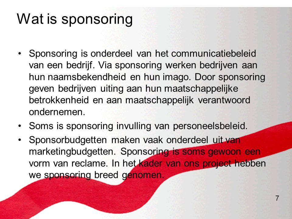 7 Wat is sponsoring •Sponsoring is onderdeel van het communicatiebeleid van een bedrijf. Via sponsoring werken bedrijven aan hun naamsbekendheid en hu