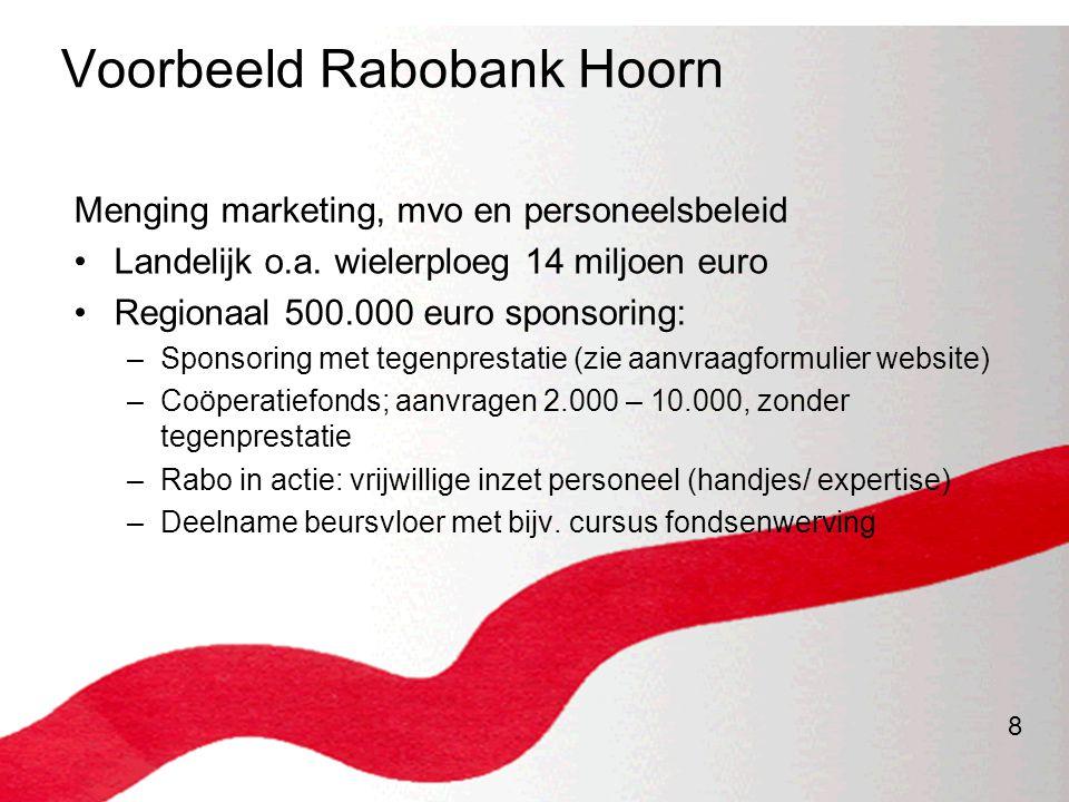 8 Voorbeeld Rabobank Hoorn Menging marketing, mvo en personeelsbeleid •Landelijk o.a. wielerploeg 14 miljoen euro •Regionaal 500.000 euro sponsoring: