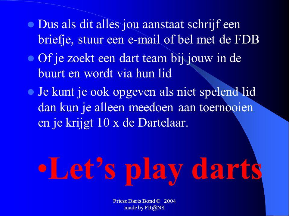 Friese Darts Bond © 2004 made by FR@NS  Lidmaatschap per seizoen € 30,00 (Competitie)  wat krijg je daarvoor terug.
