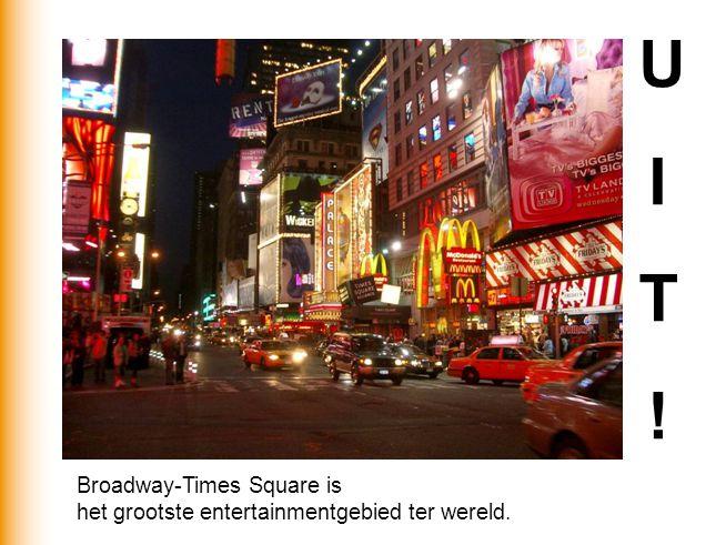 Broadway-Times Square is het grootste entertainmentgebied ter wereld. U I T !