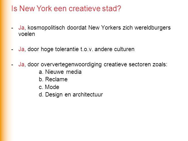 -Ja, kosmopolitisch doordat New Yorkers zich wereldburgers voelen -Ja, door hoge tolerantie t.o.v. andere culturen -Ja, door oververtegenwoordiging cr