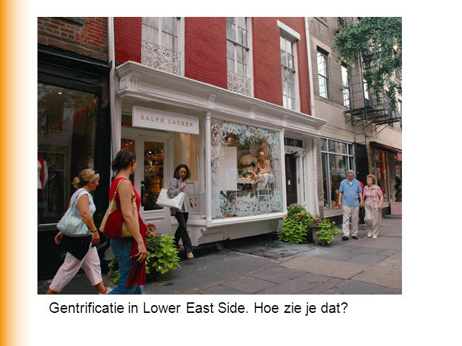 Gentrificatie in Lower East Side. Hoe zie je dat?