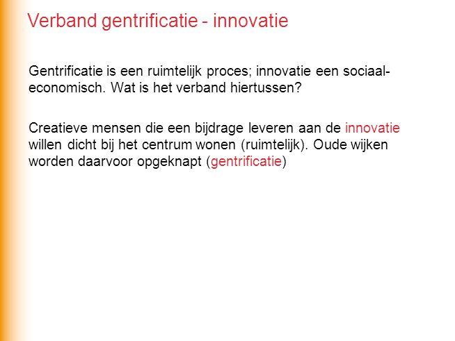 Gentrificatie is een ruimtelijk proces; innovatie een sociaal- economisch. Wat is het verband hiertussen? Creatieve mensen die een bijdrage leveren aa